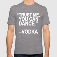 Trust me, you can dance. Mens Fitted Tee Tri-Grey SMALL