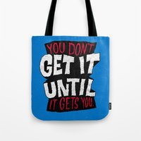 You Don't Get it Until It Gets You Tote Bag