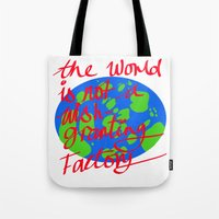 the world is not a wish granting Tote Bag
