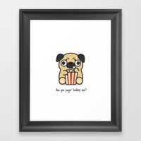 Are You Pugging Kidding … Framed Art Print