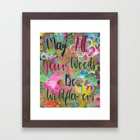 May All Your Weeds Be Wildflowers   Framed Art Print