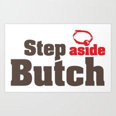 Step aside Butch Art Print