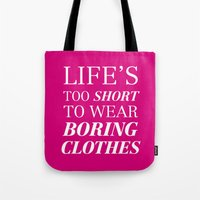 Life's too short to wear boring clothes Tote Bag