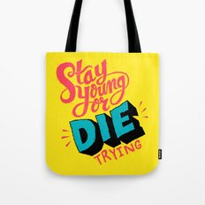 Stay Young or Die Trying Tote Bag