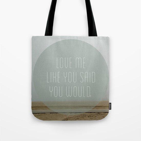 Love me like you said you would. Tote Bag