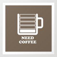 Need Coffee Art Print
