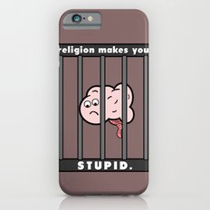 Religion Makes You Stupid iPhone 6 Slim Case