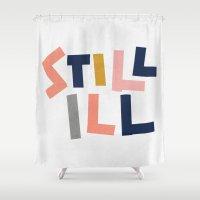 Still Ill Shower Curtain