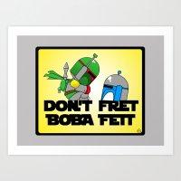 Don't Fret Boba Fett Art Print