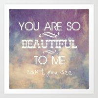You Are So Beautiful... To Me Art Print