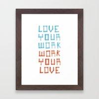 Love Your Work, Work You… Framed Art Print