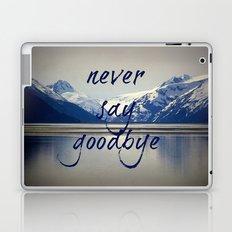 never say goodbye Laptop & iPad Skin