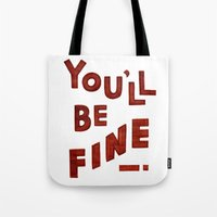 You'll Be Fine Tote Bag
