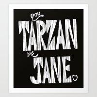 YOU TARZAN ME JANE. Art Print