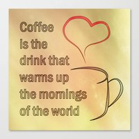 Coffee Is The Drink That… Canvas Print