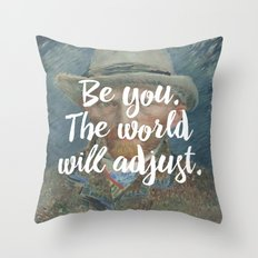 Be you. The world will adjust. Throw Pillow