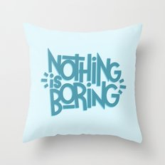 NOTHING IS BORING Throw Pillow