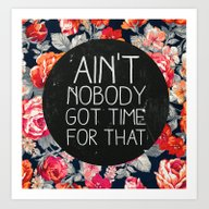 Ain't Nobody Got Time Fo… Art Print