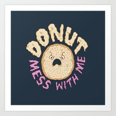 Donut Mess With Me Art Print