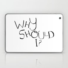 Why Should I? Laptop & iPad Skin