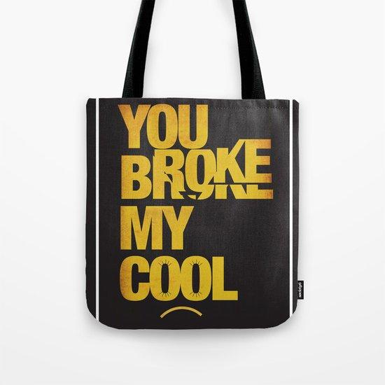You Broke My Cool Tote Bag