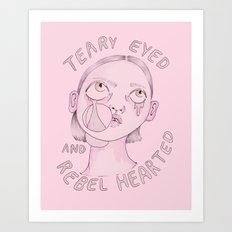 Teary eyed and rebel hearted Art Print
