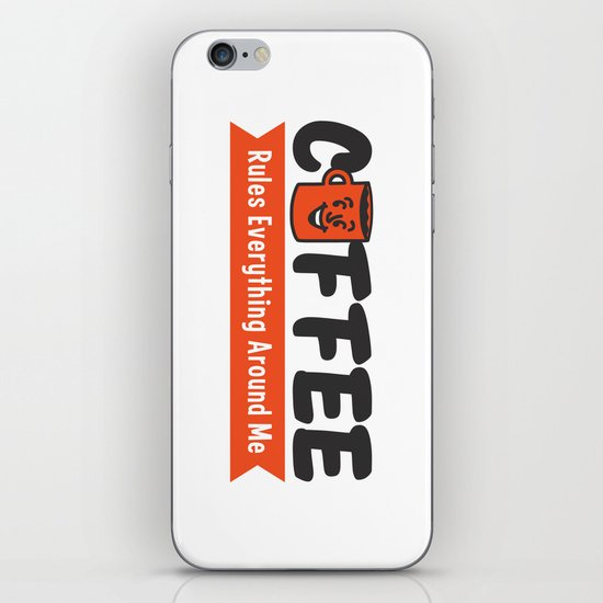 Coffee Rules Everything Around Me iPhone & iPod Skin