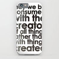 iPhone & iPod Case featuring MAY WE BE CONSUMED WITH THE CREATOR OF ALL THINGS RATHER THAN WITH THINGS CREATED (Romans 1:25) by BEN MURPHY