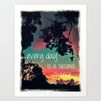 Every Day Is A Second Ch… Art Print