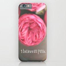 i believe in pink.  iPhone 6 Slim Case