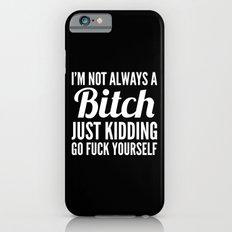 I'M NOT ALWAYS A BITCH (Black & White) iPhone 6s Slim Case