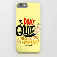 I Don't Quit, I Ruin the Game for Everyone. iPhone 6 Slim Case