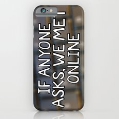 If Anyone Asks, We Met Online (Hand-Drawn) Slim Case iPhone 6s
