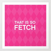 That Is So FETCH - Quote… Art Print