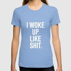 I woke up like shit Womens Fitted Tee Tri-Blue SMALL