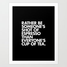 Rather Be Someone's Shot of Espresso Art Print