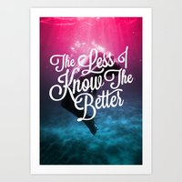 The Less I Know Art Print