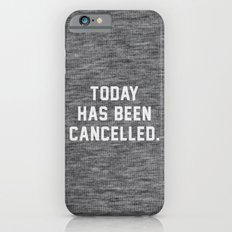 Today has been Cancelled iPhone 6 Slim Case