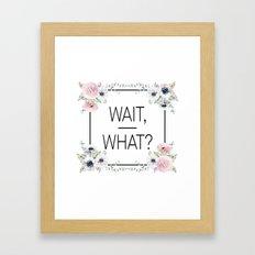 Wait, What? Framed Art Print