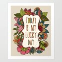 Today is my lucky day Art Print
