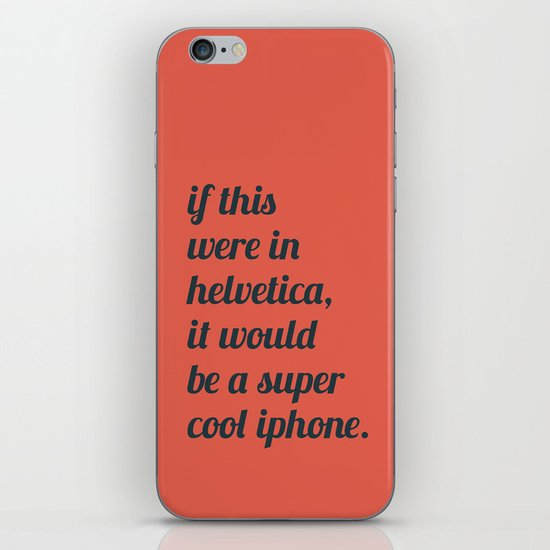Dear everyone, leave helvetica alone. iPhone & iPod Skin