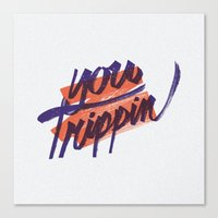 You Trippin Canvas Print