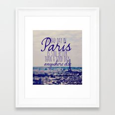 A bad day in Paris is still better than a good day anywhere else Framed Art Print