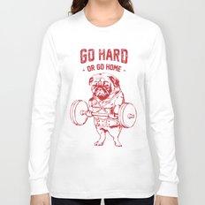 GO HARD OR GO HOME Long Sleeve T-shirt