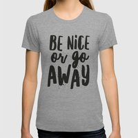 Be Nice or Go Away Typography Lettering Womens Fitted Tee Tri-Grey SMALL
