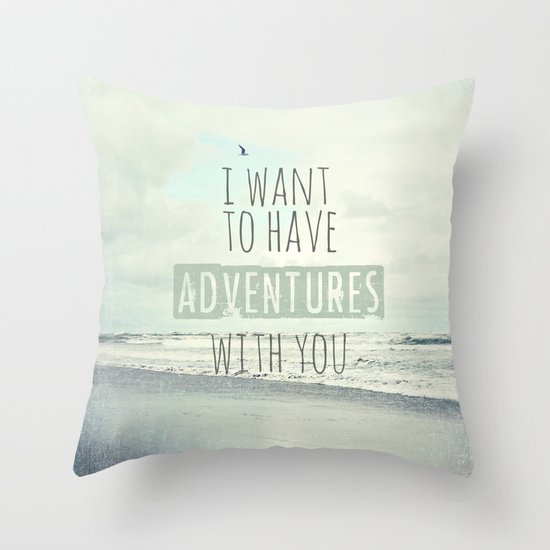 I want to have adventures with you Throw Pillow