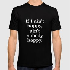 If I Ain't Happy, Ain't Nobody Happy SMALL Mens Fitted Tee Black