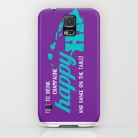 Galaxy S5 Cases featuring Happy HI- it's time to drink champagne and dance on the table by Lifestyle HI
