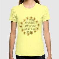 I'd rather wear flowers in my hair Womens Fitted Tee Lemon SMALL