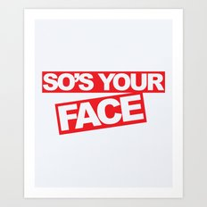 So's Your Face Funny Quote Art Print